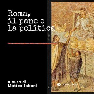 Ep. 4 - Storia del pane: Roma, il pane e la politica
