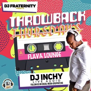 INCHY LIVE ON FLAVA LOUNGE THROWBACK THURSDAYS