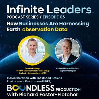 EP5 Infinite Leaders: Steven Ramage, Head of External Relations at Group on Earth Observations (GEO): How businesses are harnessing earth ob