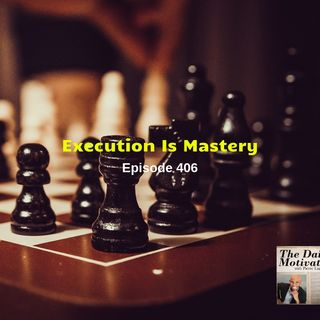 Execution is Mastery - Episode #406