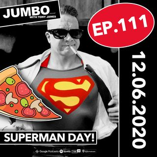 Jumbo Ep:111 - 12.06.20 - Superman Day!