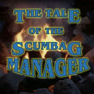 The Tale of the Midnight Madness or The Tale of the Scumbag Manager