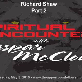 Spiritual Encounters - Richard Shaw - Part 2