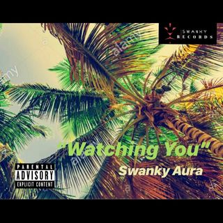 """Watching You""-Swanky Aura"