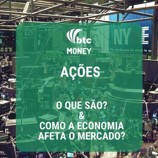 Ações: O que são e como a Economia afeta o mercado | BTC Money #7
