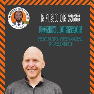 #268 - Daniel Johnson, Principle of RE Focus Financial Planning