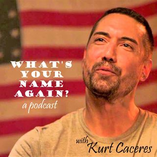 What's Your Name Again? - with Kurt Caceres