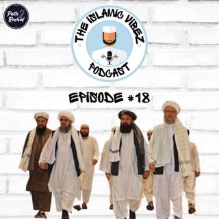 EP#18: Wot's hapnin Muslims? The return of the Taliban