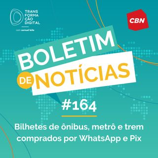Transformação Digital CBN - Boletim de Notícias #164 - Bilhetes de ônibus, metrô e trem comprados por WhatsApp e Pix