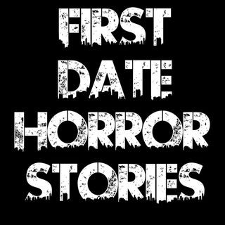 First Date Horror Stories