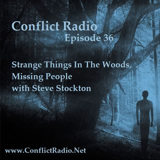 Episode 36  Strange Things In The Woods, Missing People with Steve Stockton