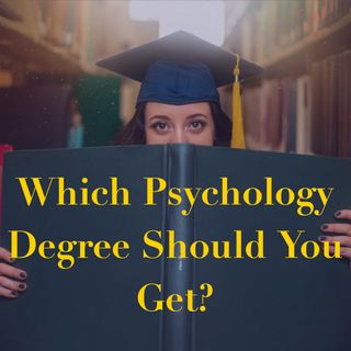 Which Psychology Degree Should You Get?
