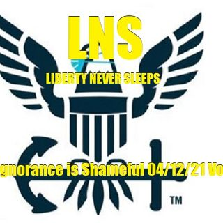 America's Ignorance is Shameful 04/12/21 Vol.10 #068