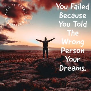 You Failed Because You Told The Wrong Person Your Dreams