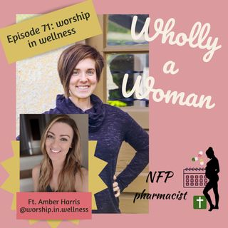 Episode 71: Worship in wellness - featuring Amber Harris | Dr. Emily, natural family planning pharmacist
