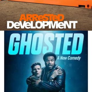 Ghosted and Arrested Developement