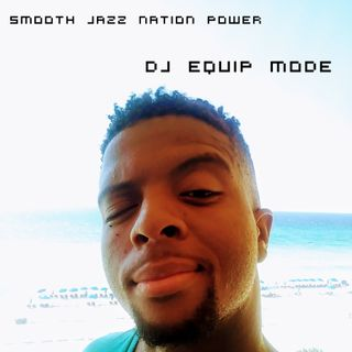 Smooth Jazz Nation Power Podcast [Episode 1] by DJ Equip Mode