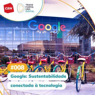 Ep. 008 - Google: Sustentabilidade conectada a tecnologia