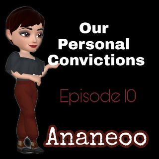 Episode 10 - Our Personal Convictions