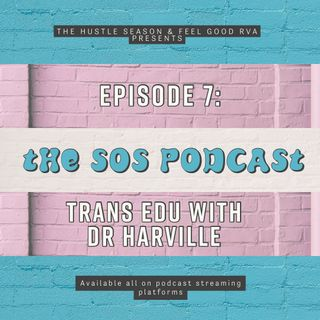 THS Presents: The SOS Podcast Ep. 7 Trans Edu w/ Dr. Harville