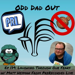 Laughing Through Our Fears- Matt Heyman- Part 1: ODO 179