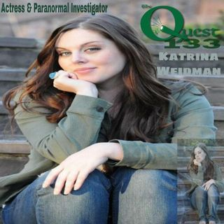 The Quest 133.  Katrina Weidman Investigates...