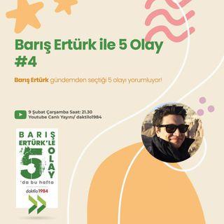 Barış Ertürk ile 5 Olay #4