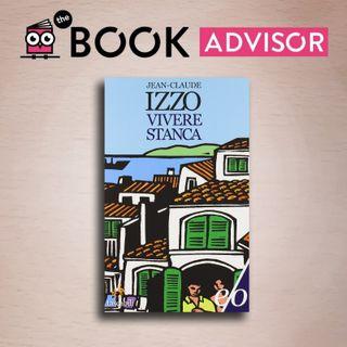 """""""Vivere stanca"""" di Jean Claude Izzo: tutto il mondo dell'autore francese in un solo libro"""