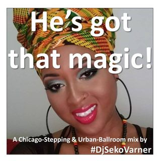 He's Got That Magic (A Chi-Town Steppers & Urban Ballroom Mix by #DjSekoVarner