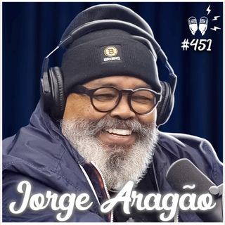 JORGE ARAGÃO - Flow Podcast #451
