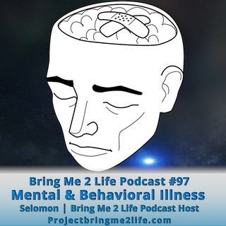 Ep. 98 Mental and Behavorial Illness