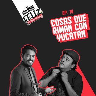 Mini Hora Feliz 13: Cosas que riman con Yucatán en vivo desde Mérida