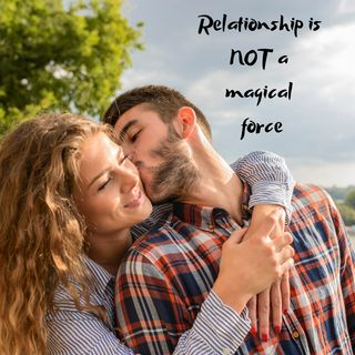 Relationship is NOT a magical force