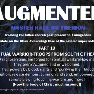AUGMENTED PART 19 TROOPS OF ANTICHRIST... satanic chosen ones