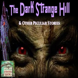 The Dark Strange Hill and Other Peculiar Stories | Podcast E101