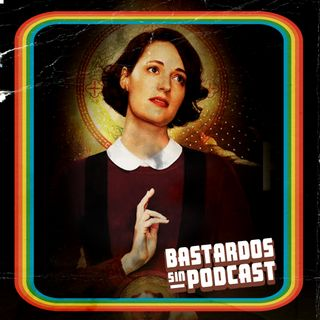 E01: FLEABAG (con Evelyn Rivera)