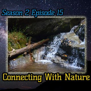 Ep. 60 Connecting With Nature