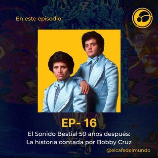 El Sonido Bestial, 50 años después: la historia contada por Bobby Cruz