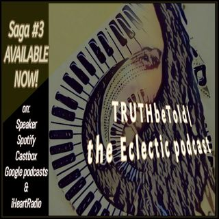 TRUTH be Told|the Eclectic podcast|saga #3