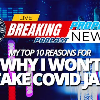 NTEB PROPHECY NEWS PODCAST: Here Are My Top Ten Reasons Why I Personally Would Never Take The COVID-19 Vaccine