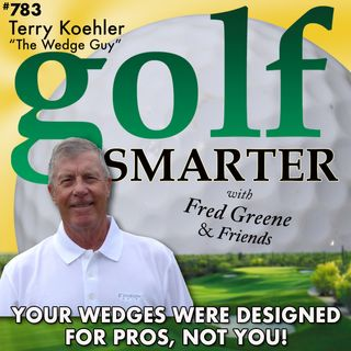 "Your Wedges Were Designed for Pros, Not You! with Terry ""The Wedge Guy"" Koehler"
