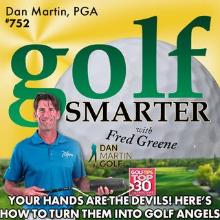 Your Hands are the Devils. Learn How to Turn Them Into Golf Angels! featuring Dan Martin, PGA