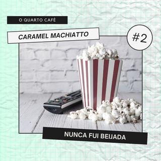 Caramel Machiatto #2 - Nunca fui beijada