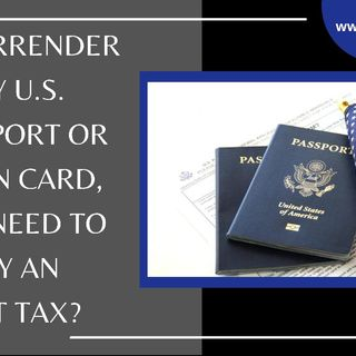 [ HTJ Podcast ] If I surrender my US passport or Green Card, do I need to pay an exit tax