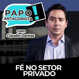 Fé no setor privado - Papo Antagonista com Claudio Dantas e Mario Sabino