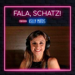 #16 - Fala, Schatz! por: KELLY MATOS