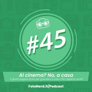 ep.45: Al cinema? No, a casa