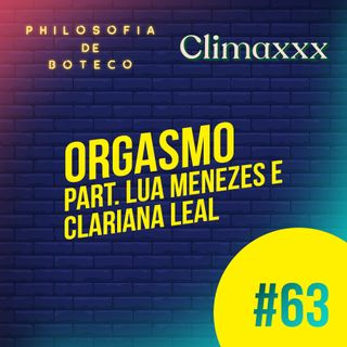 #63 - Orgasmo (Part. Lua Menezes e Clariana Leal)