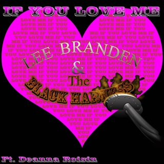 I f You Love Me ( featuring Deanna Roisin)..Lee Branden and the Black Harness