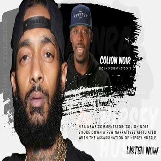Colion Noir Explains Gun Ownership and Gun Violence ... Nipsey Hussle Tribute